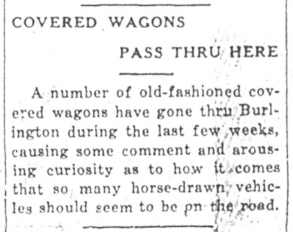 By 1925, covered wagons in town were a rare enough occurrence that when several were seen, it merited a mention in Burlington's paper. (Daily Republican, December 30, 1925)