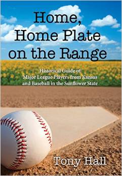 Home, Home Plate on the Range: Historical Guide of Major League Players from Kansas and Baseball in the Sunflower State by Tony Hall